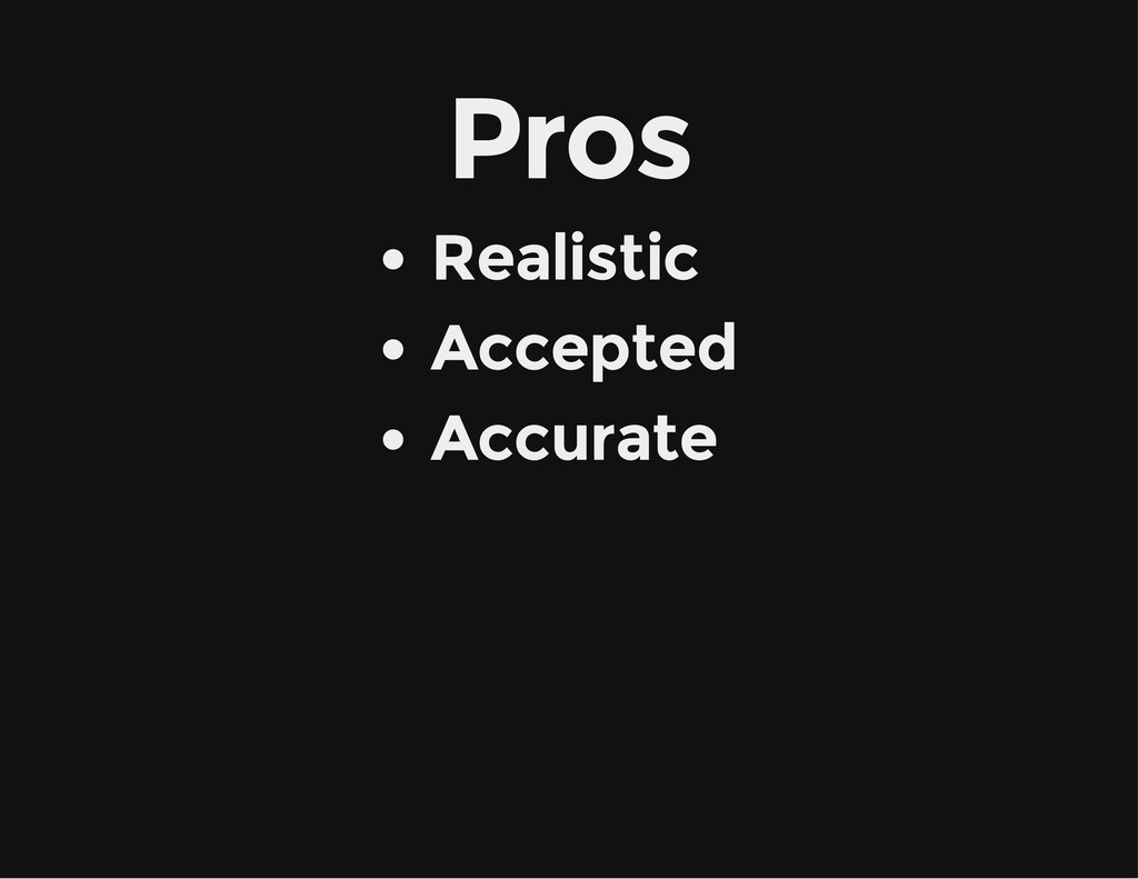 Pros Realistic Accepted Accurate