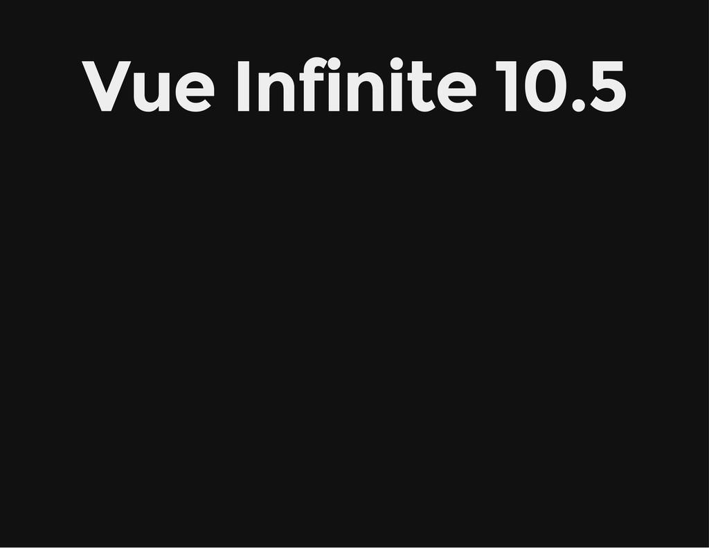 Vue Infinite 10.5