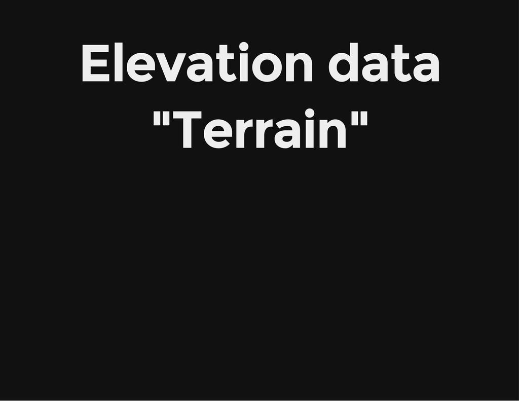 """Elevation data """"Terrain"""""""