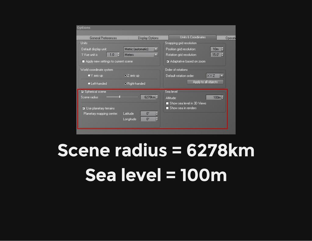 Scene radius = 6278km Sea level = 100m