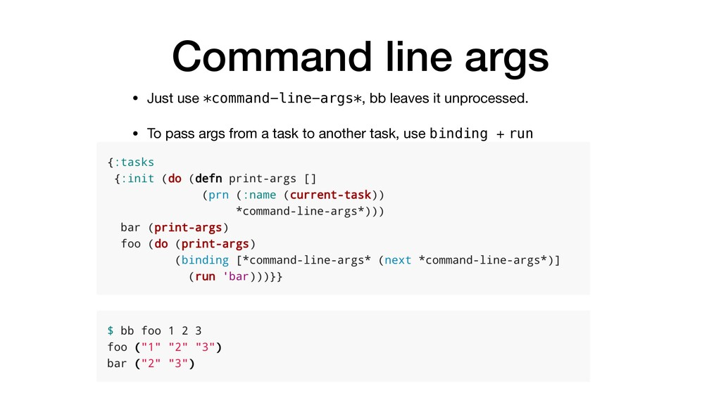 Command line args • Just use *command-line-args...