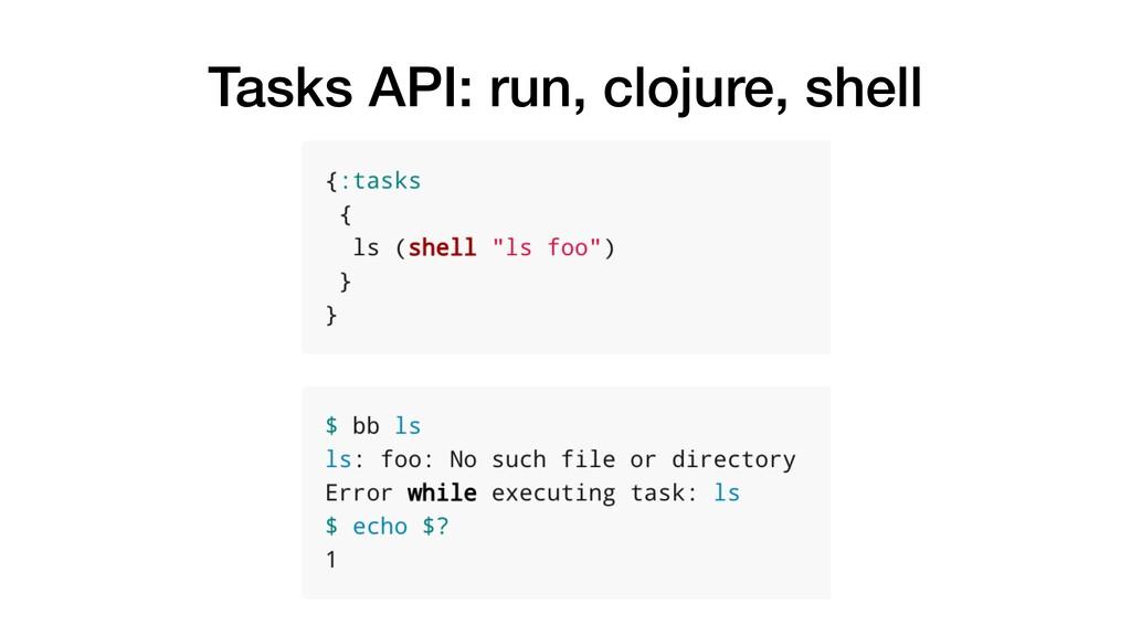 Tasks API: run, clojure, shell
