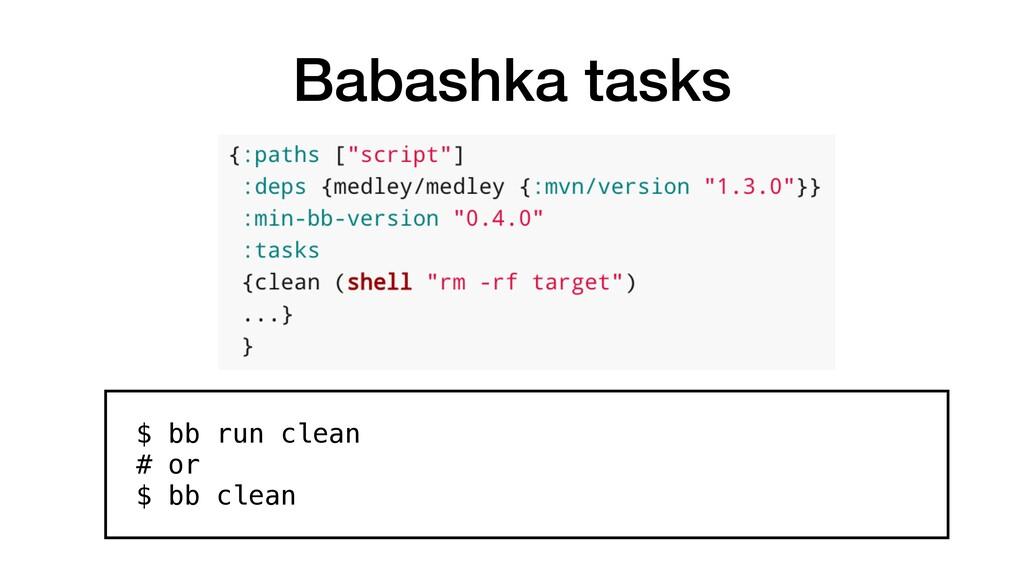 Babashka tasks $ bb run clean # or $ bb clean