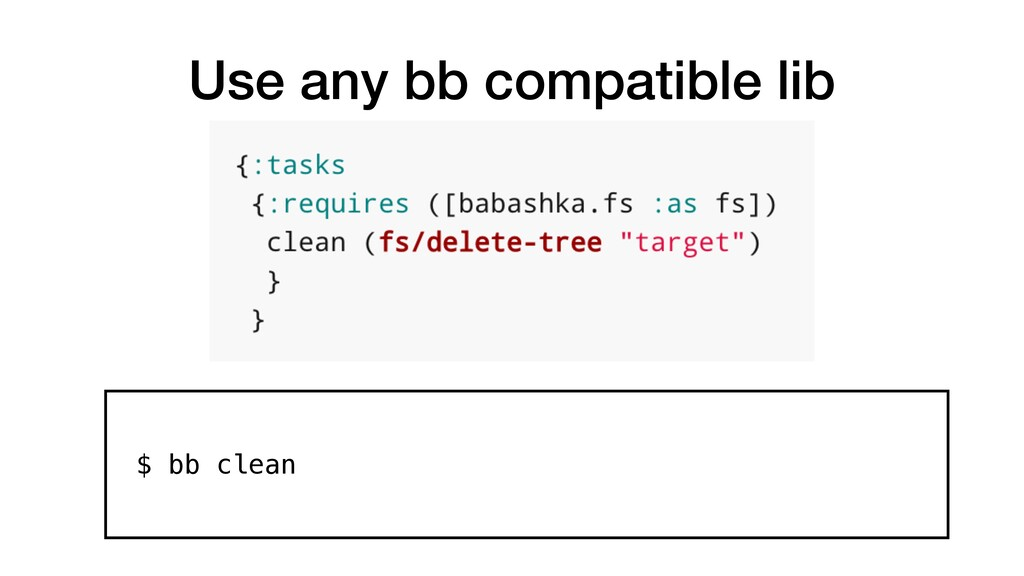 Use any bb compatible lib $ bb clean