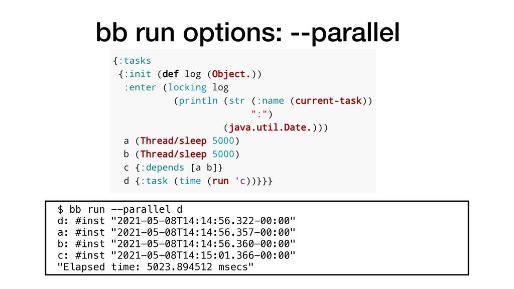 bb run options: --parallel $ bb run --parallel ...