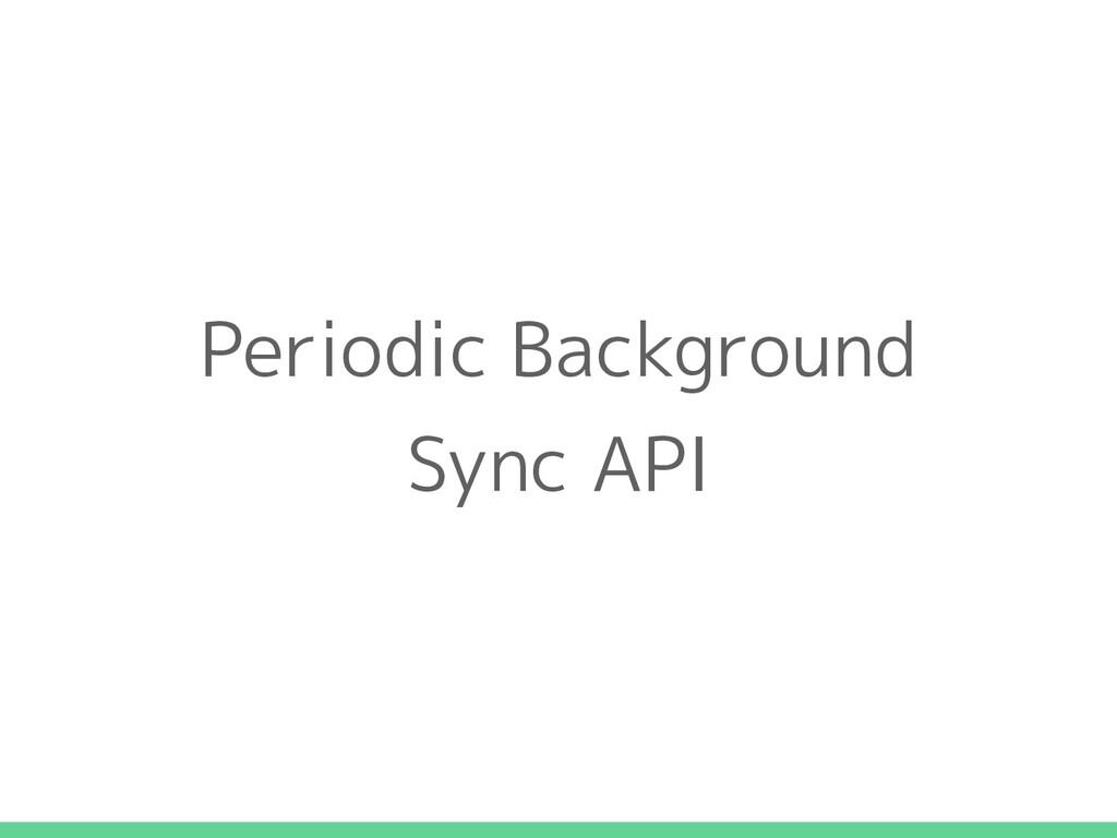 Periodic Background Sync API