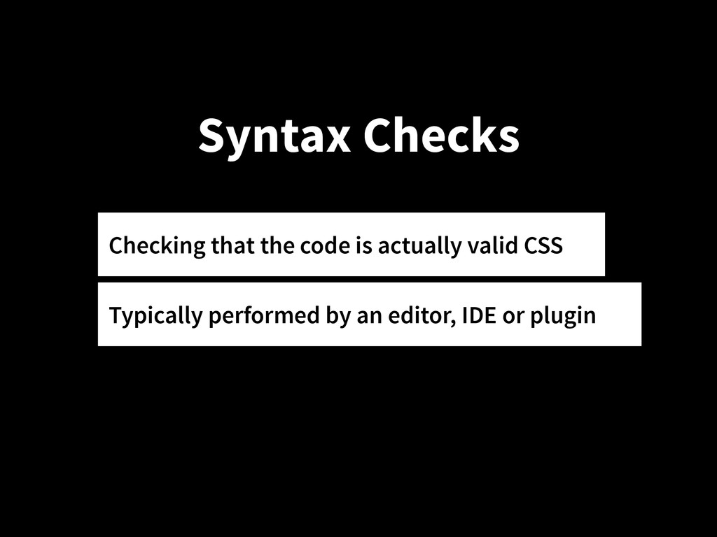 Syntax Checks Checking that the code is actuall...
