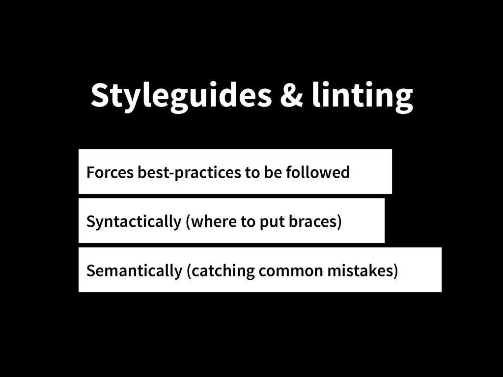 Styleguides & linting Forces best-practices to ...