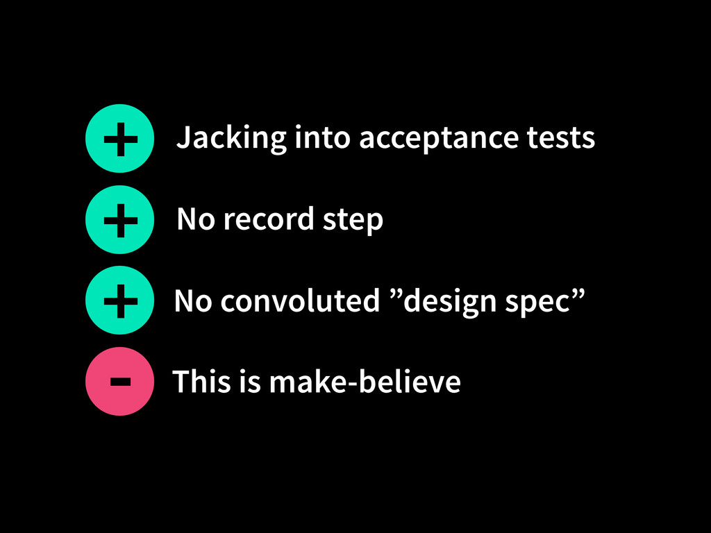 "No record step + No convoluted ""design spec"" + ..."