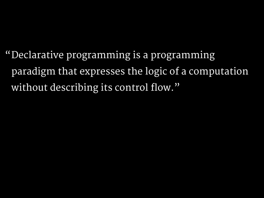 Declarative programming is a programming paradi...