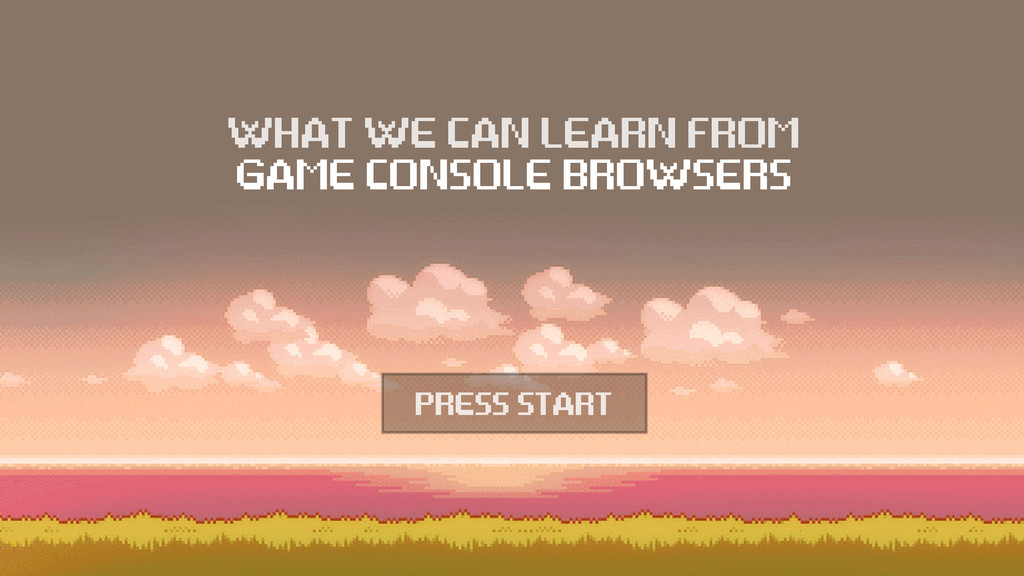 WHAT WE CAN LEARN FROM GAME CONSOLE BROWSERS PR...