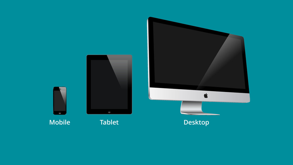 Mobile Tablet Desktop