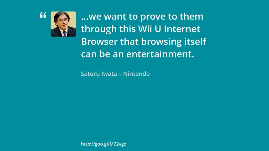 """"""" Satoru Iwata – Nintendo …we want to prove to ..."""