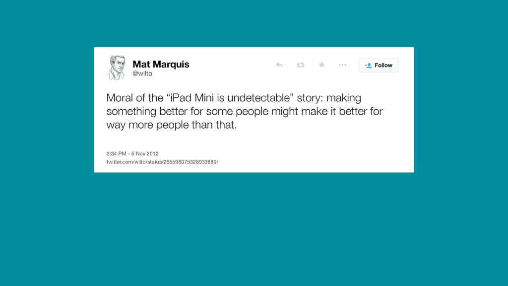 Mat Marquis @wilto 3:34 PM - 5 Nov 2012 Moral o...