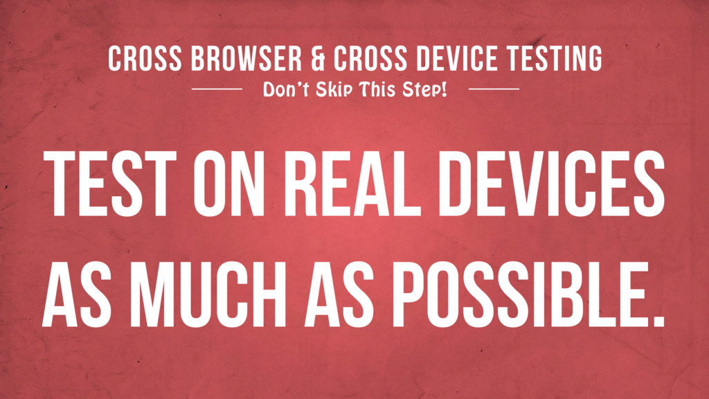 CROSS BROWSER & CROSS DEVICE TESTING Don't Skip...
