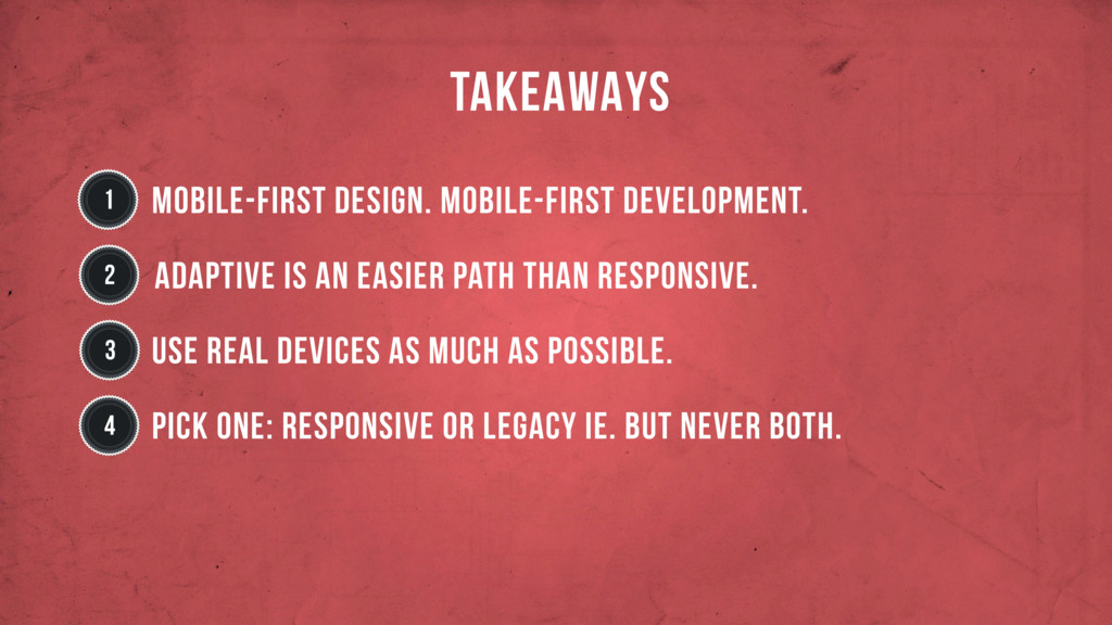 TAKEAWAYS 1 Mobile-first design. Mobile-first d...