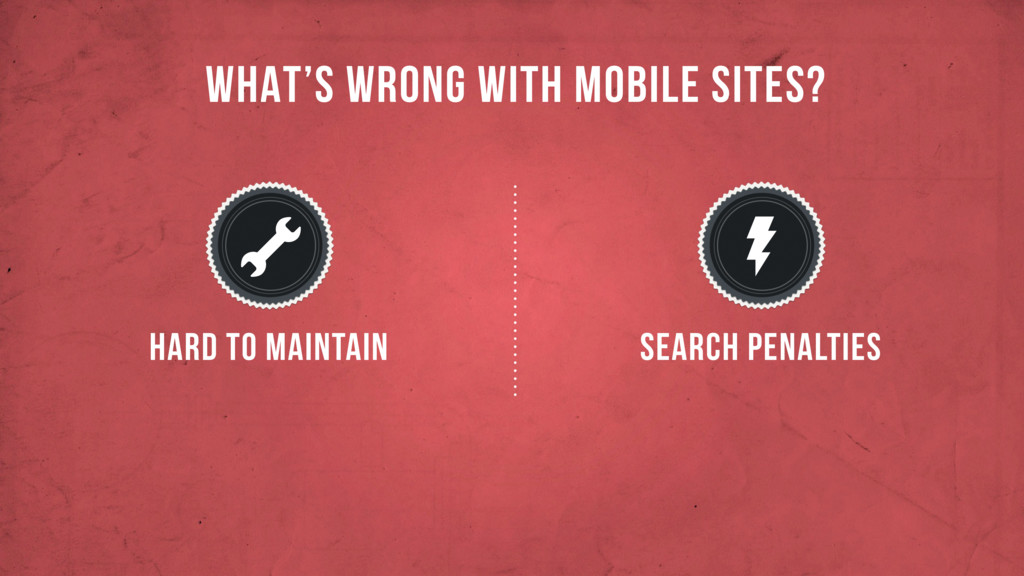 WHAT'S WRONG WITH MOBILE SITES? HARD TO MAINTAI...
