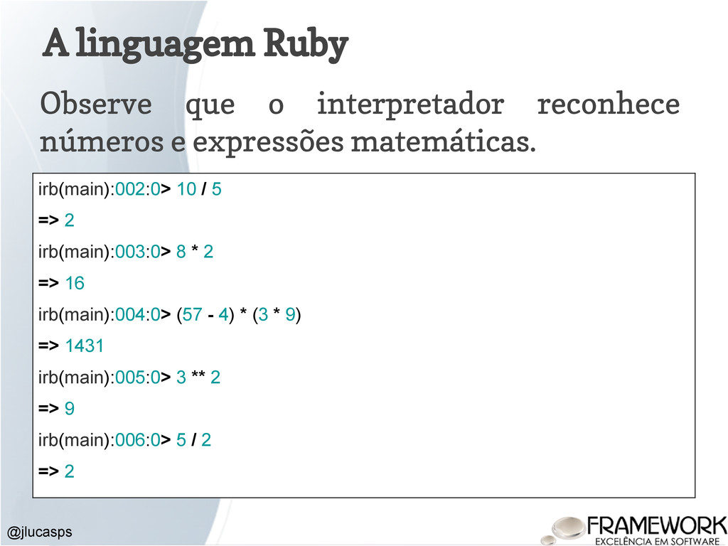 A linguagem Ruby Observe que o interpretador re...
