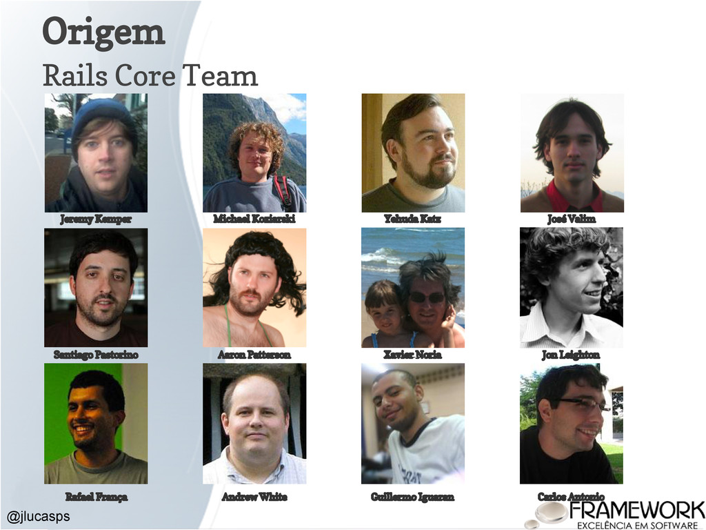 Origem @jlucasps Rails Core Team Jeremy Kemper ...