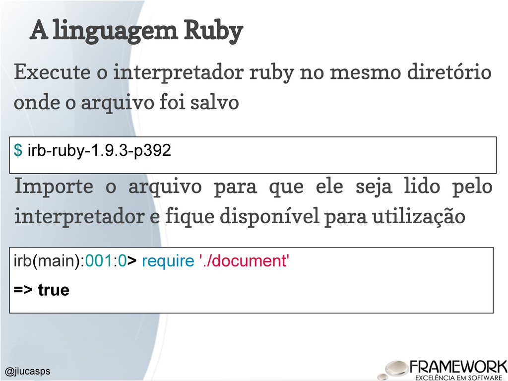 A linguagem Ruby @jlucasps Execute o interpreta...