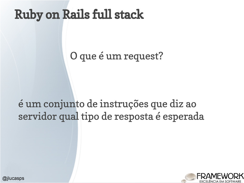 Ruby on Rails full stack @jlucasps O que é um r...