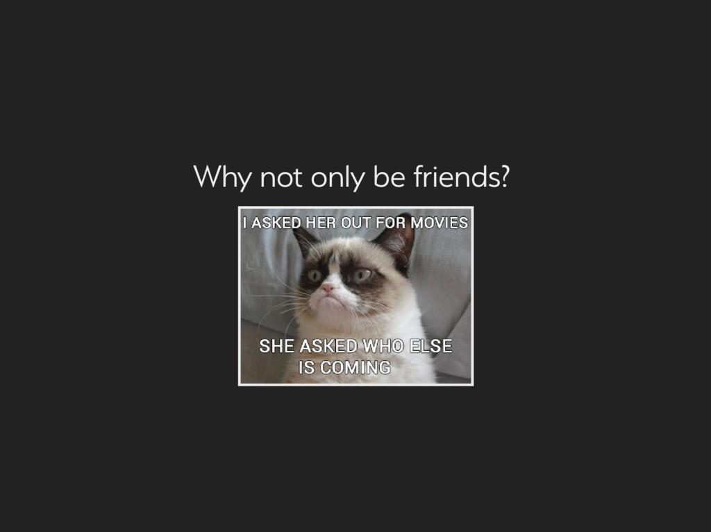 Wh not onl e friend?