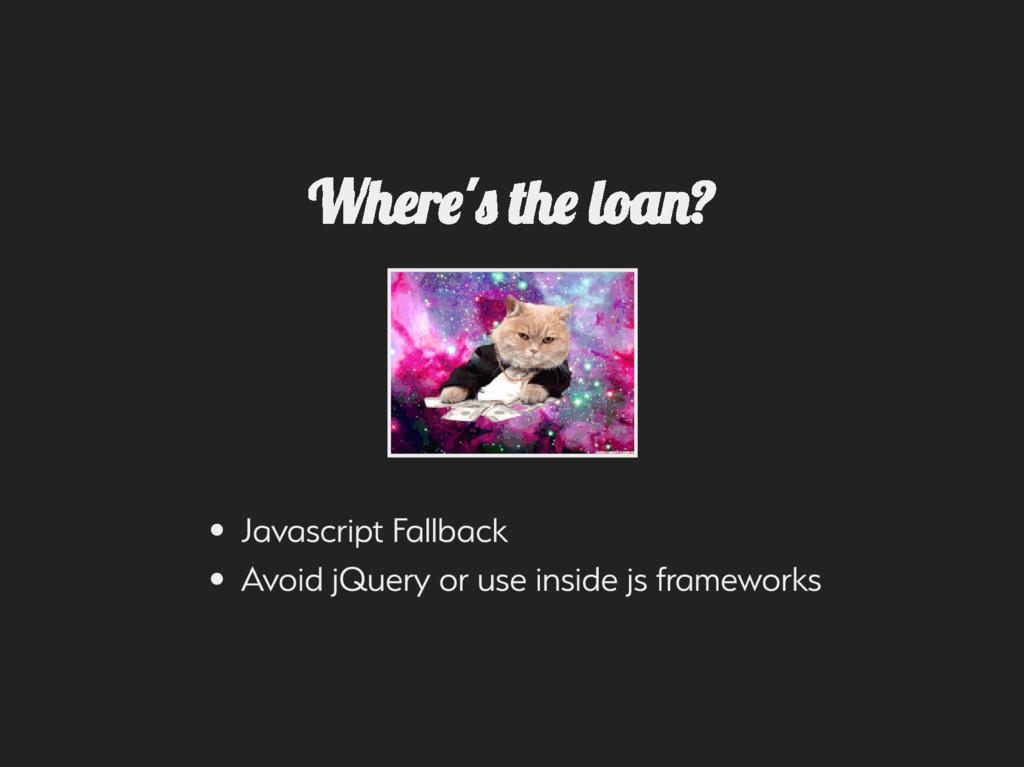 Wher ' th loa ? Javacript Fallack Avoid jQuer...
