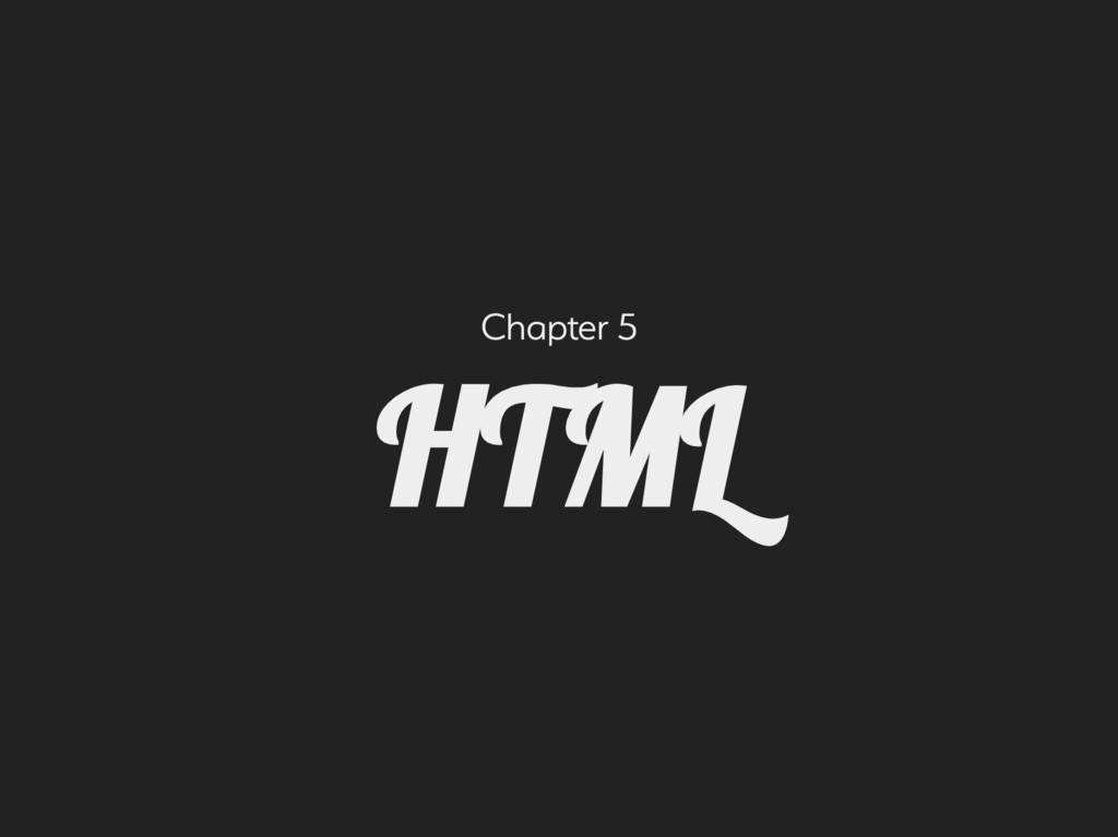Chapter 5 HTML