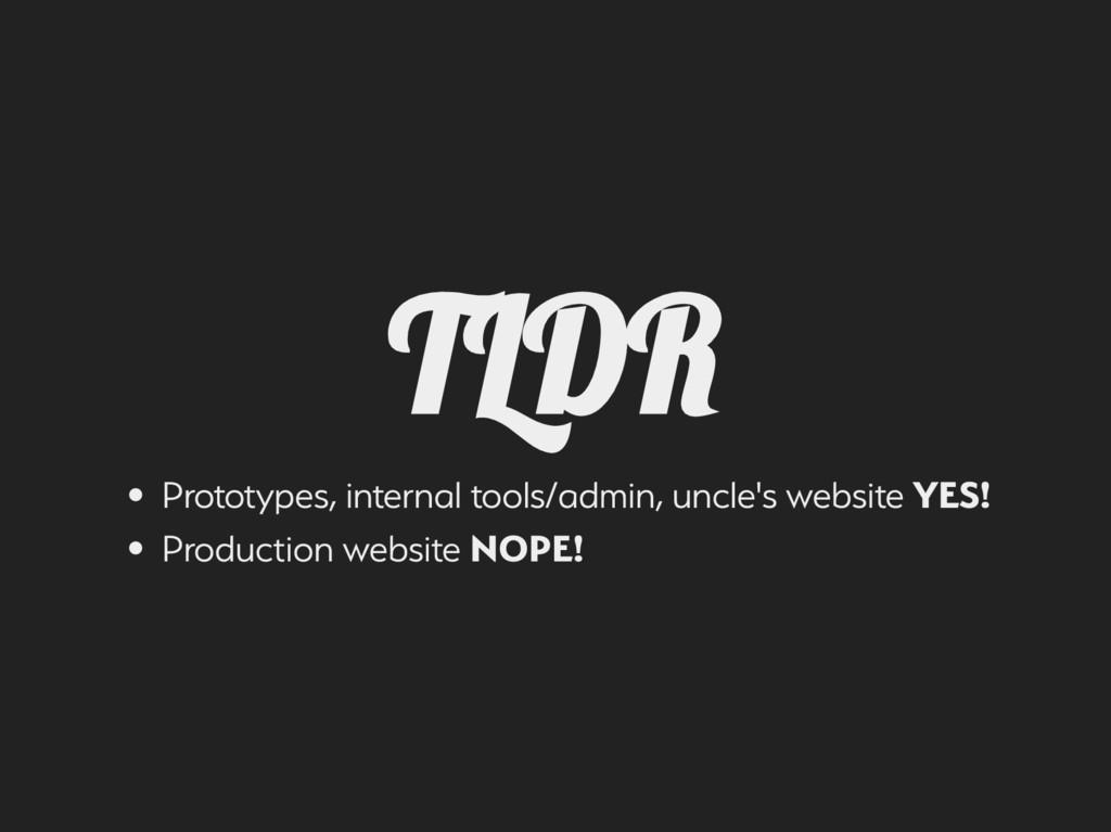 TLDR Prototpe, internal tool/admin, uncle' ...