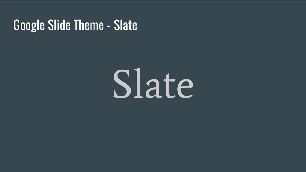 Google Slide Theme - Slate Slate