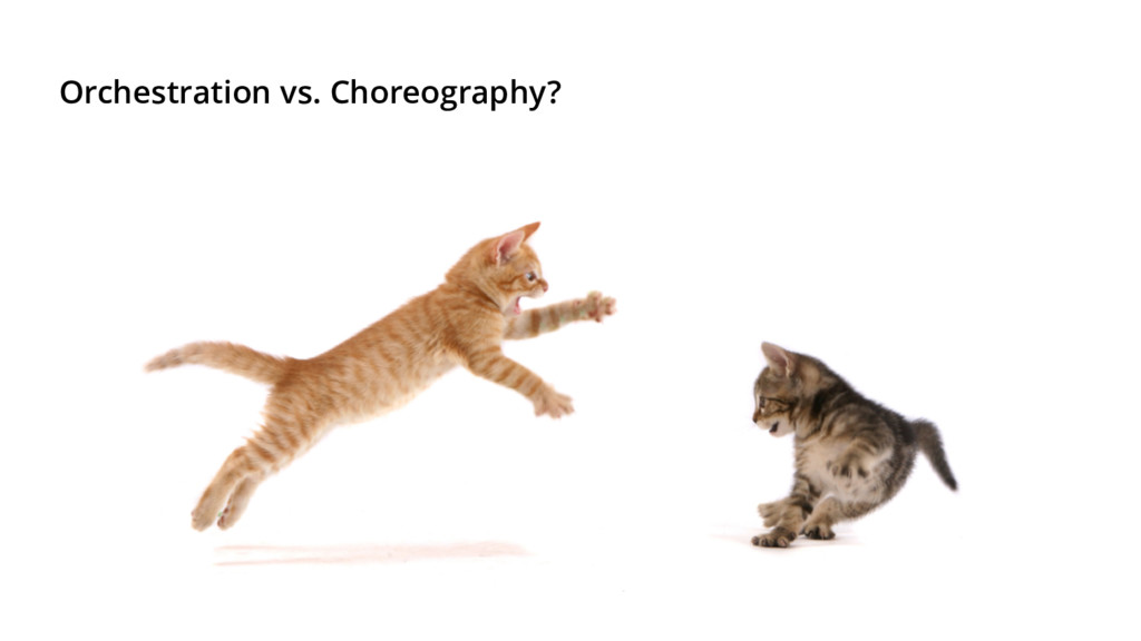 Orchestration vs. Choreography?