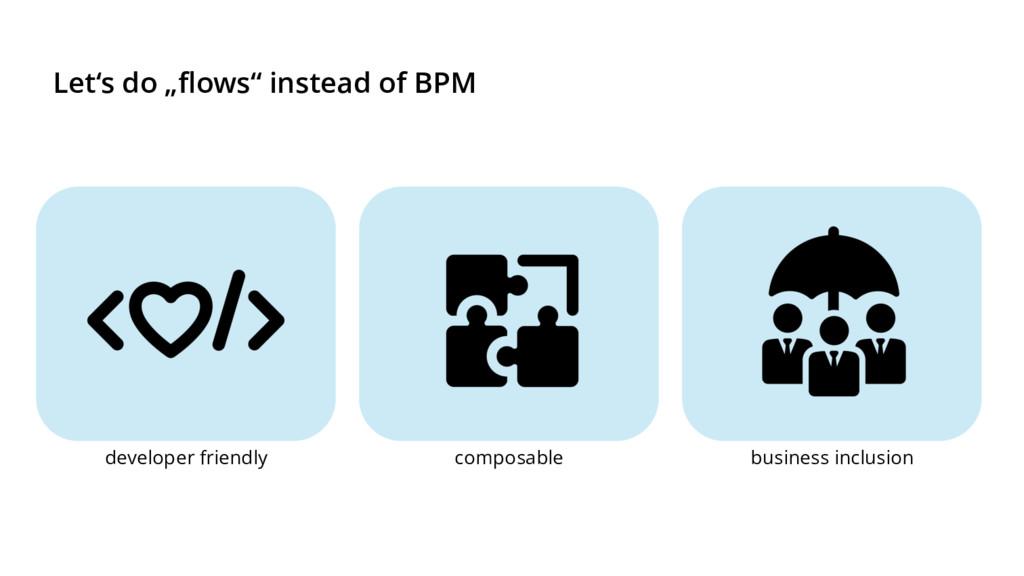 """Let's do """"flows"""" instead of BPM developer frien..."""