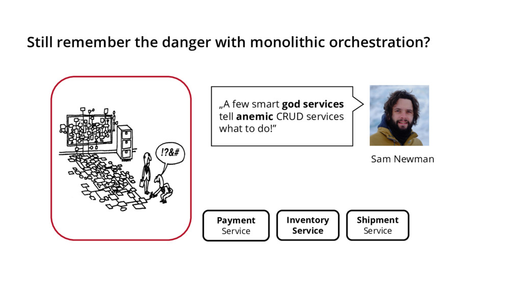 Still remember the danger with monolithic orche...