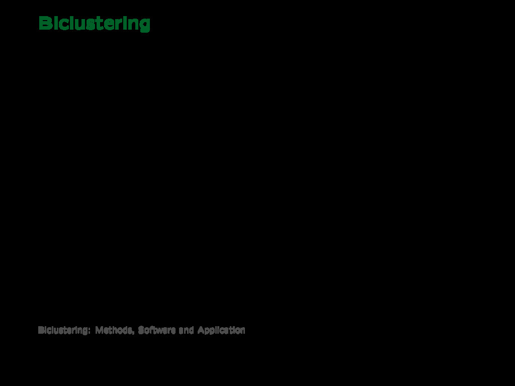 Biclustering Find more than one bicluster: Most...
