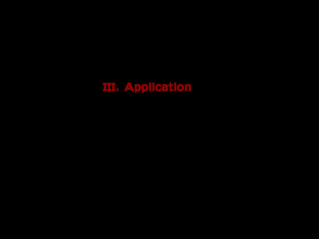 III. Application