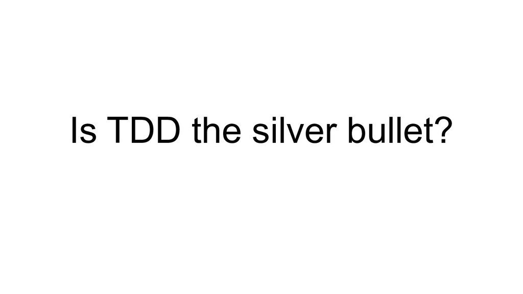 Is TDD the silver bullet?