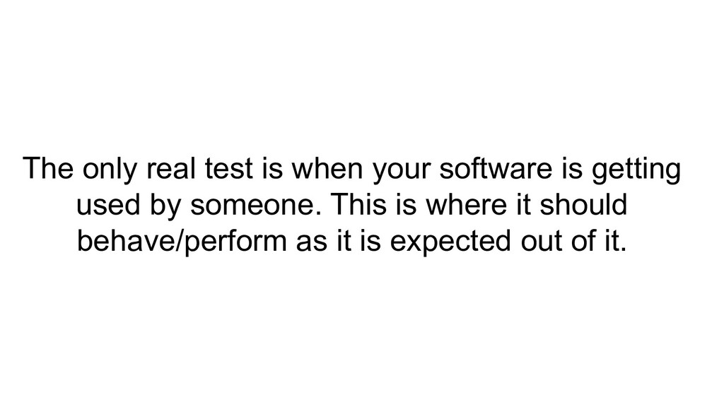 The only real test is when your software is get...