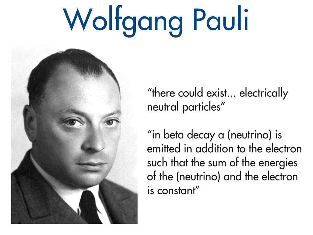 "Wolfgang Pauli ""there could exist... electrical..."