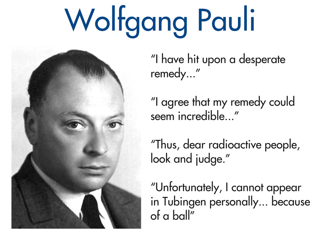 "Wolfgang Pauli ""I have hit upon a desperate rem..."
