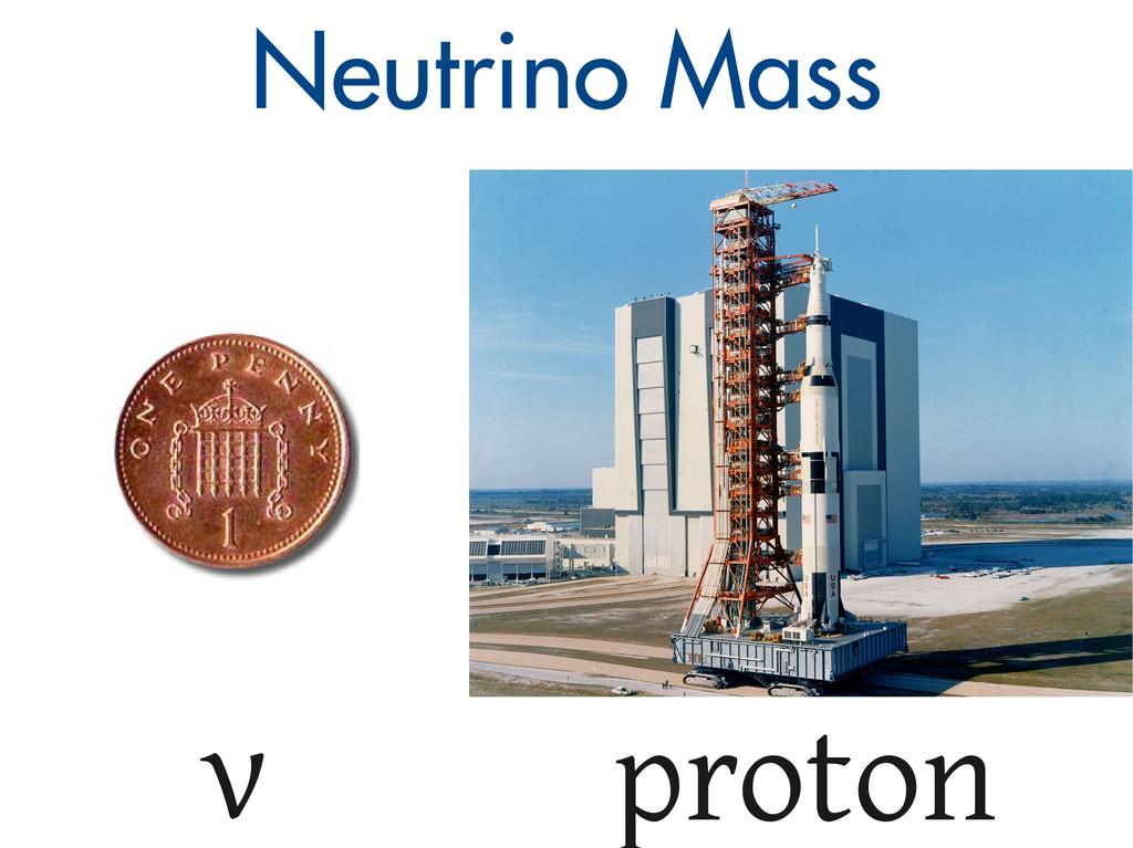 Neutrino Mass ν proton