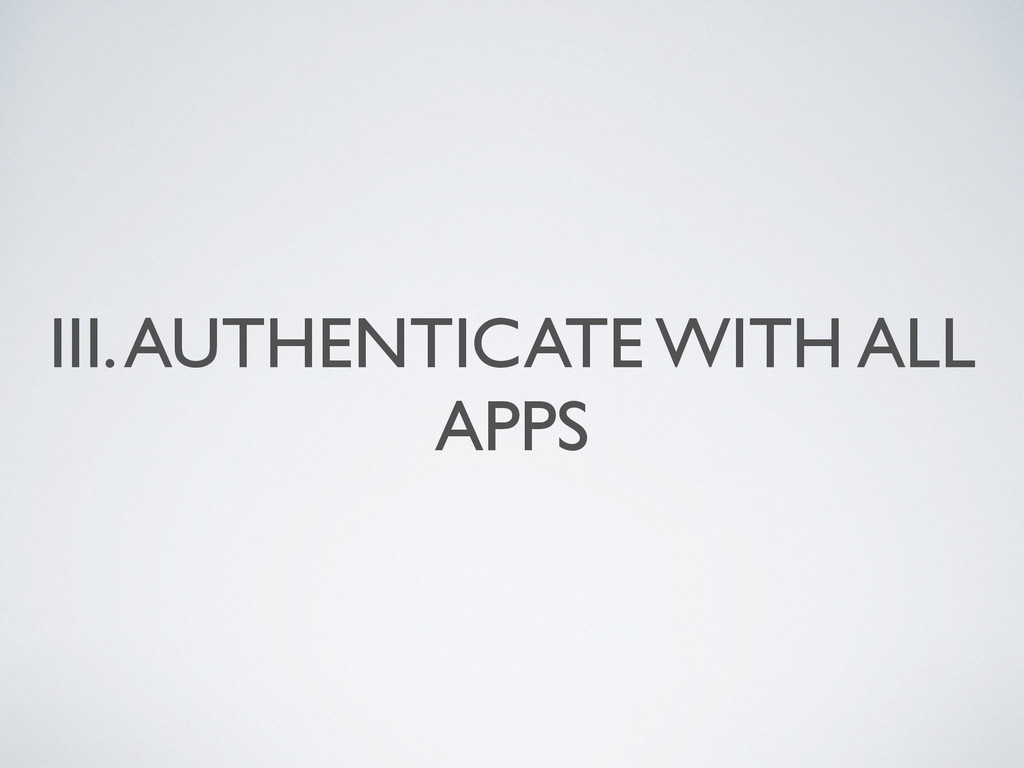 III. AUTHENTICATE WITH ALL APPS