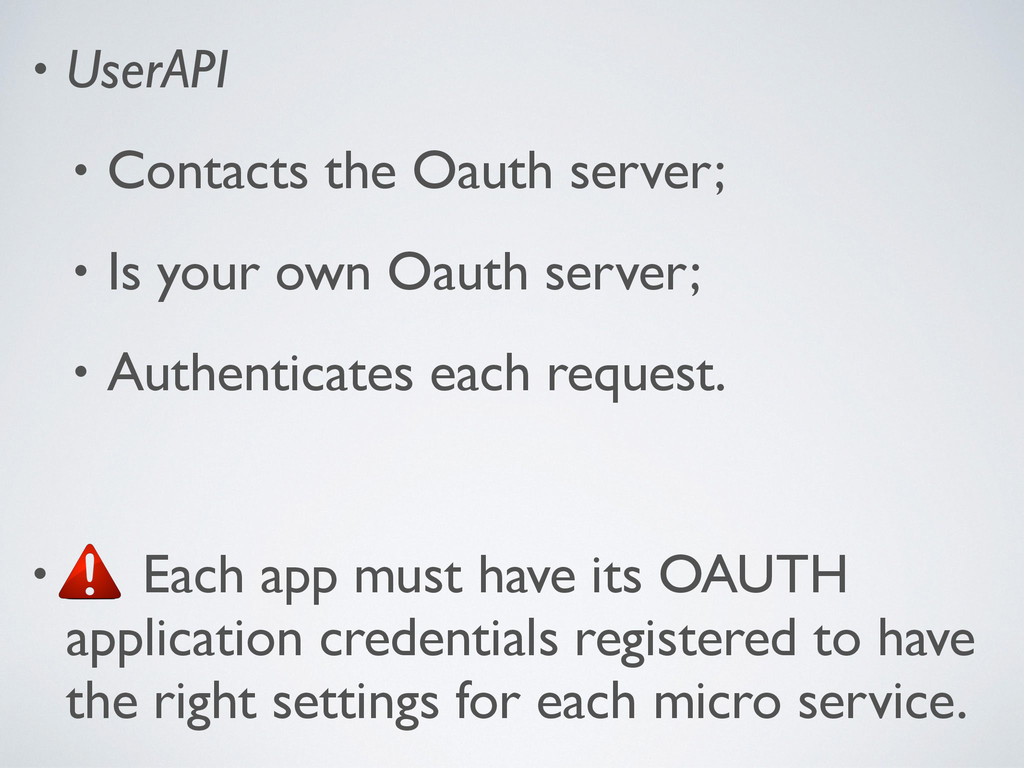 • UserAPI • Contacts the Oauth server; • Is you...