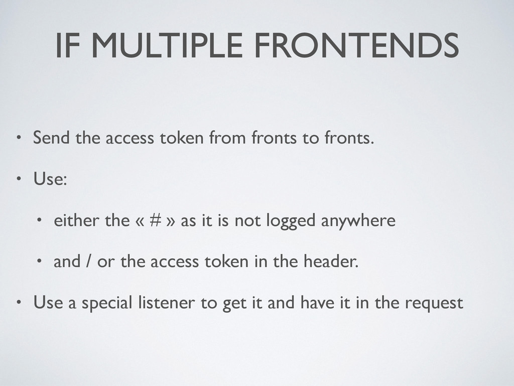 IF MULTIPLE FRONTENDS • Send the access token f...