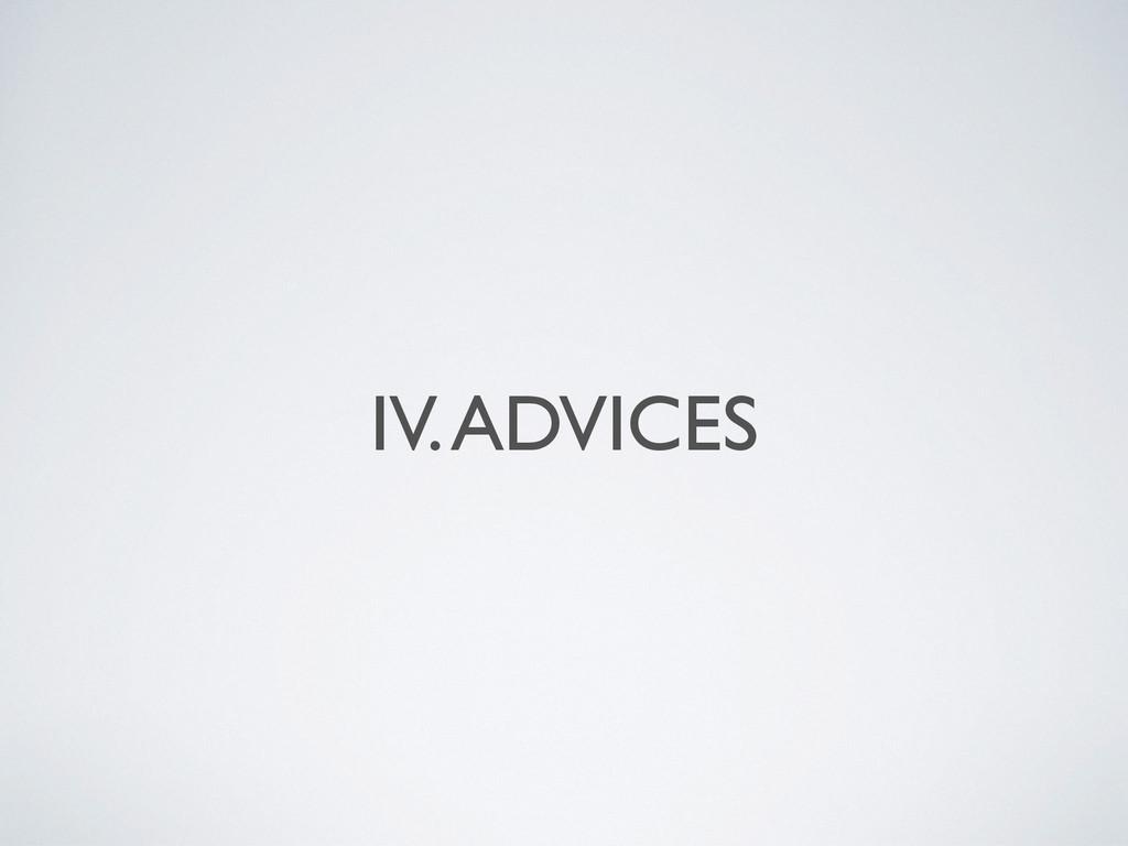 IV. ADVICES
