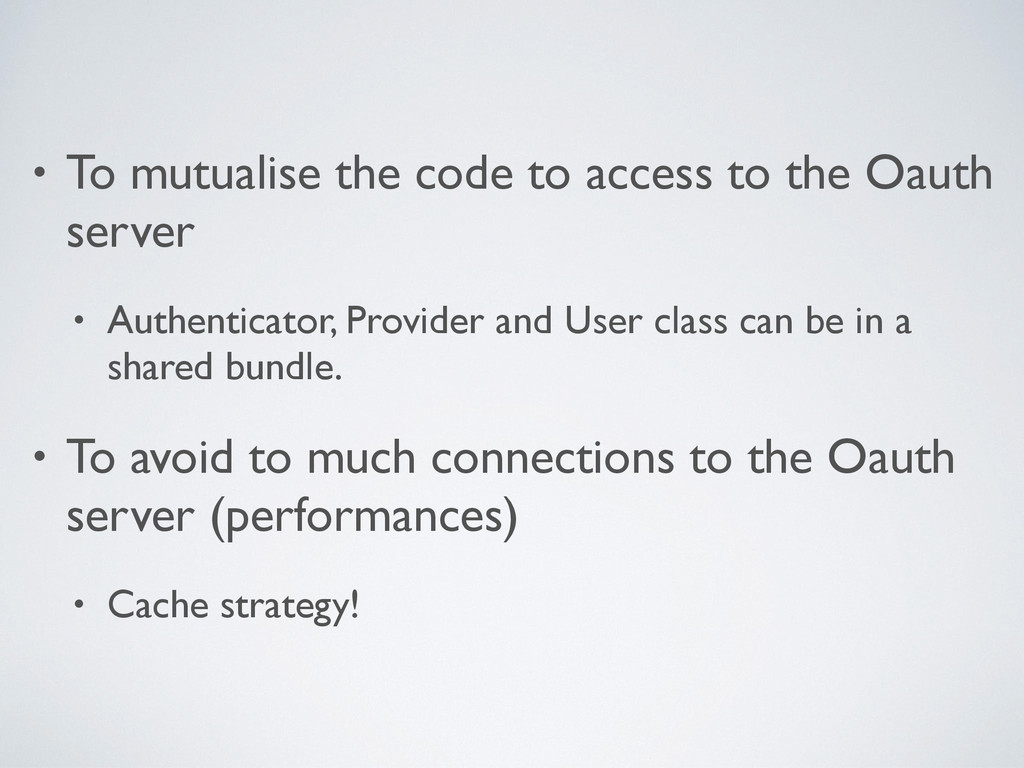 • To mutualise the code to access to the Oauth ...