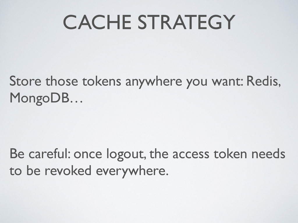 CACHE STRATEGY Store those tokens anywhere you ...