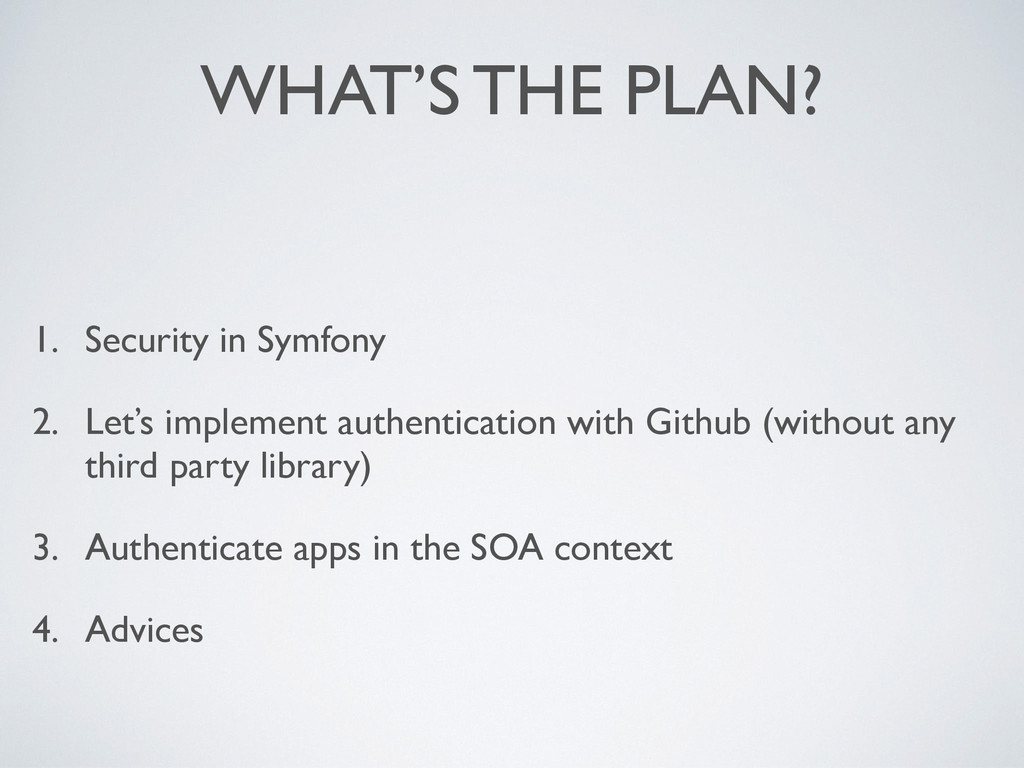 WHAT'S THE PLAN? 1. Security in Symfony 2. Let'...
