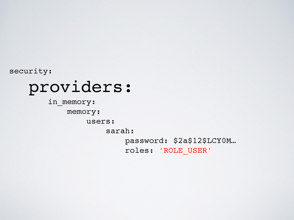 security: providers: in_memory: memory: users: ...