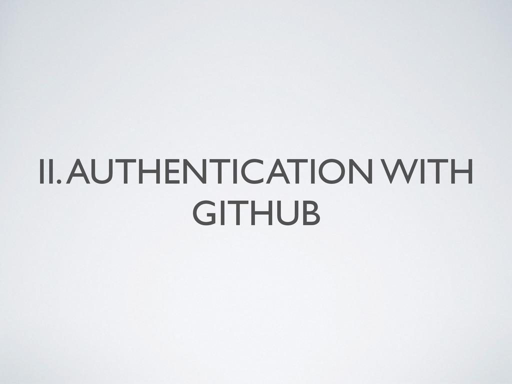 II. AUTHENTICATION WITH GITHUB