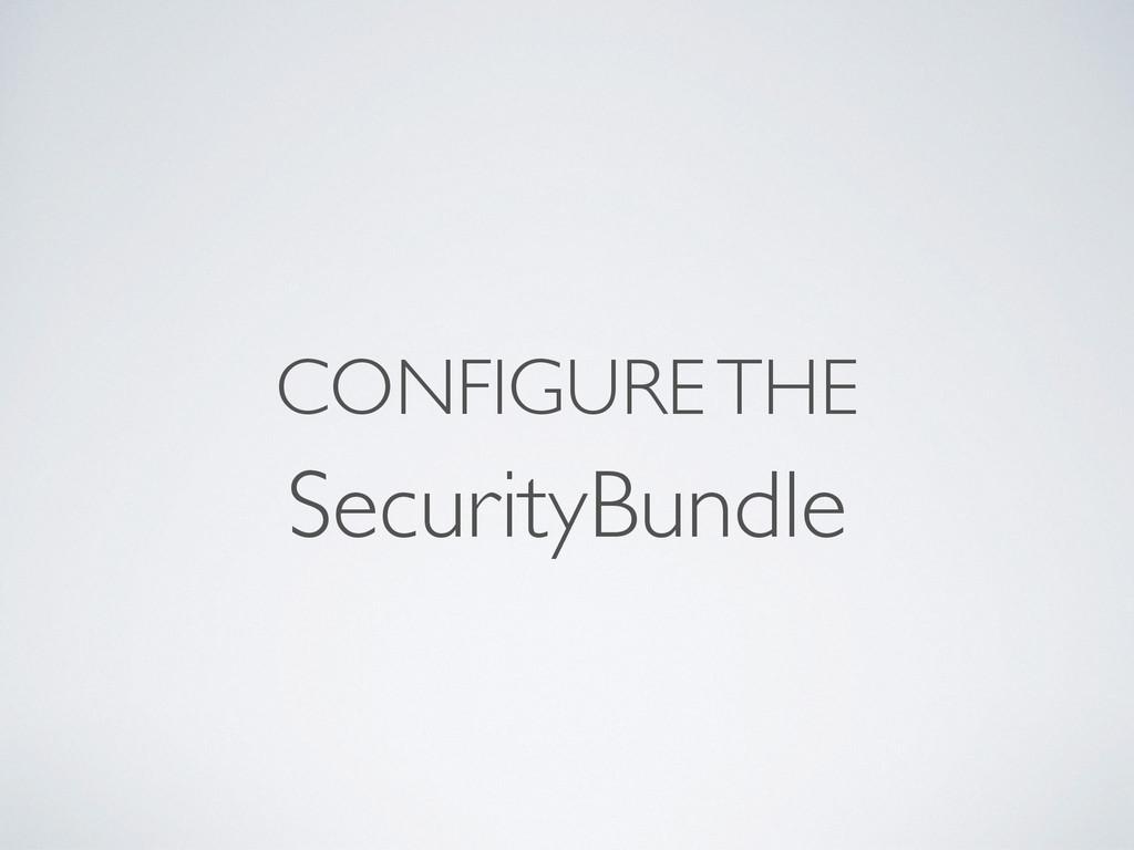 CONFIGURE THE SecurityBundle